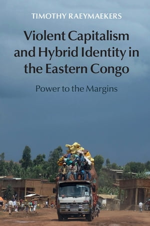 Violent Capitalism and Hybrid Identity in the Eastern Congo Power to the Margins