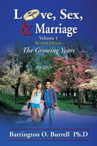 Love, Sex, & Marriage Volume 1: The Growing Years by Barrington O. Burrell Ph.D
