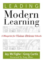 Leading Modern Learning: A Blueprint for Vision-Driven Schools by Jay McTighe