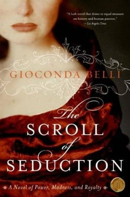 Book The Scroll of Seduction: A Novel of Power, Madness, and Royalty by Gioconda Belli