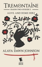 Alive, and Home Here by Alaya Dawn Johnson