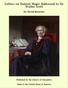 Letters on Natural Magic Addressed to Sir Walter Scott by Sir David Brewster