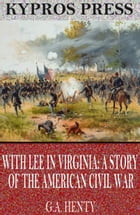 With Lee in Virginia: A Story of the American Civil War by G.A. Henty