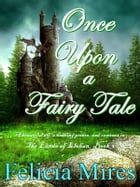 Once Upon a Fairy Tale by Felicia Mires