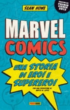 Marvel Comics: Una storia di eroi e supereroi by Sean Howe