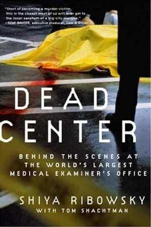 Dead Center Behind the Scenes at the World's Largest Medical Examiner's Office