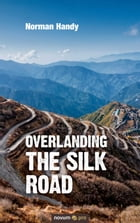 Overlanding the Silk Road by Norman Handy