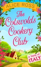 The Cotswolds Cookery Club: A Taste of Italy - Book 1 by Alice Ross