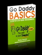 Go Daddy Basics: A Step By Step Guide For Beginners by Sista Assist