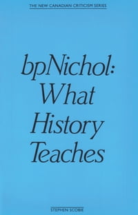 bpNichol: What History Teaches