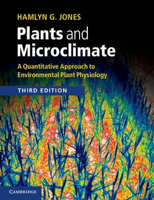 Plants and Microclimate A Quantitative Approach to Environmental Plant Physiology