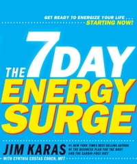 The 7-Day Energy Surge: Get Ready to Energize Your Life...Starting Now!