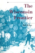 The Wisconsin Frontier by Mark Wyman