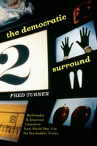 The Democratic Surround: Multimedia and American Liberalism from World War II to the Psychedelic…