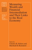 Measuring Wealth and Financial Intermediation and Their Links to the Real Economy by Charles R. Hulten