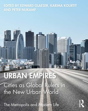 Urban Empires: Cities as Global Rulers in the New Urban World