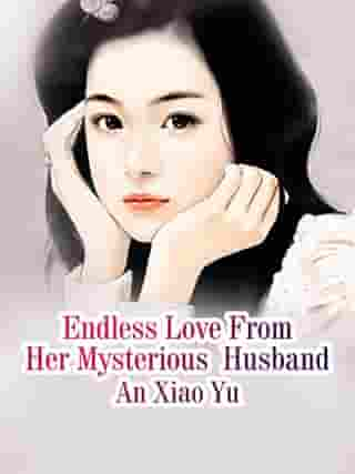 Endless Love From Her Mysterious Husband: Volume 3 by An XiaoYu