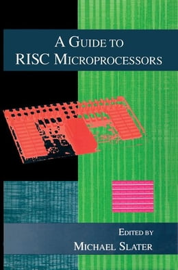 Book A GUIDE TO RISC MICROPROCESSORS by Slater, Florence