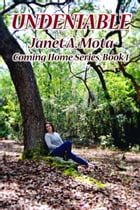 Undeniable: Coming Home Series, #1 by Janet A. Mota