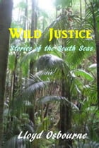 Wild Justice: Stories of the South Seas by Lloyd Osbourne