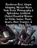 Beethoven Beef, Chopin Chopping, Mozart Meats Nude Erotic Photography & Aphrodisiac Cookbook (Naked Beautiful Women on Violin, Guitar, Piano, Drums, Horn Trumpet, & Saxophone Show Their Brass) 65eb09d6-0a99-423b-bd0c-73a6a9134a05
