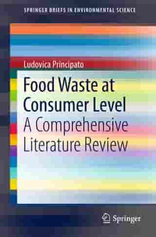 Food Waste at Consumer Level: A Comprehensive Literature Review by Ludovica Principato