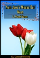 Aunt Jane's Nieces Out West [New Illustration]+[Active TOC] by L. Frank Baum