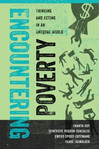 Encountering Poverty: Thinking and Acting in an Unequal World