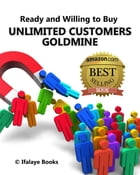 UNLIMITED CUSTOMERS GOLDMINE: Ready and Willing to Buy by Luis Ifalaye