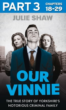 Book Our Vinnie - Part 3 of 3: The true story of Yorkshire's notorious criminal family (Tales of the… by Julie Shaw