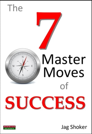 The 7 Master Moves of Success by Jag Shoker