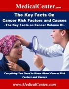 The Key Facts on Cancer Risk Factors and Causes: The Key Facts on Cancer Volume III: Everything You Need to Know About Cancer Risk Factors and Causes by Patrick W. Nee