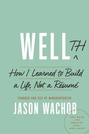 Wellth How I Learned to Build a Life,  Not a R�sum�