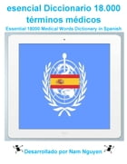 Esenciales 18000 Palabras Diccionario en español: Essential 18000 Medical Words Dictionary in Spanish by Nam Nguyen