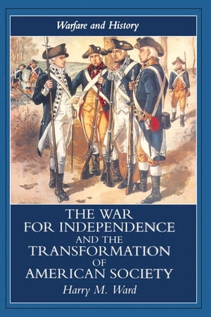 The War for Independence and the Transformation of American Society War and Society in the United States,  1775-83