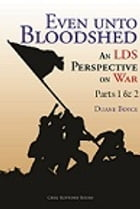 Even unto Bloodshed: An LDS Perspective on War (Part 3 & Appendices by Duane Boyce