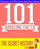 The Secret History - 101 Amazing Facts You Didn't Know: Fun Facts and Trivia Tidbits Quiz Game Books by G Whiz