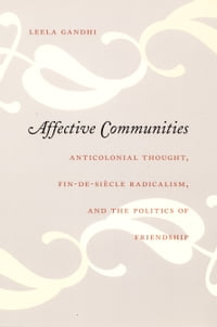 Affective Communities: Anticolonial Thought, Fin-de-Siècle Radicalism, and the Politics of…