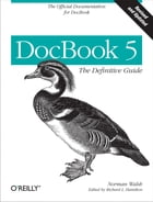 DocBook 5: The Definitive Guide: The Official Documentation for DocBook
