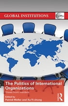 The Politics of International Organizations: Views from insiders