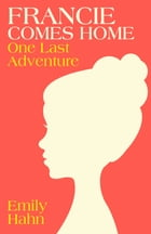Francie Comes Home: One Last Adventure by Emily Hahn