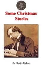 Some Christmas Stories by Charles Dickens by Charles Dickens
