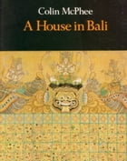 A House In Bali [Illustrated Edition] by Colin McPhee