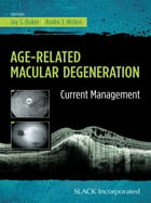 Age-Related Macular Degeneration: Current Management by Jay Duker