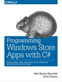 Programming Windows Store Apps with C#: Master WinRT, XAML, and C# to Create Innovative Windows 8…
