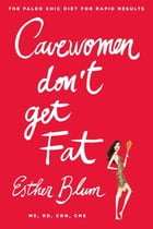 Cavewomen Don't Get Fat: The Paleo Chic Diet for Rapid Results by Esther Blum