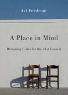 A Place in Mind: The Search for Authenticity, Revised Edition by Avi Friedman