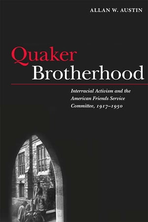 Quaker Brotherhood Interracial Activism and the American Friends Service Committee,  1917-1950