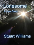 Lonesome: A Love Story by Stuart Williams