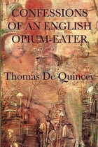 Confessions of an English Opium-Eater by Thomas DeQuincey